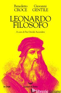 LEONARDO FILOSOFO - CROCE BENEDETTO; GENTILE GIOVANNI; ACCENDERE P. D. (CUR.)