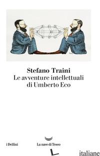 AVVENTURE INTELLETTUALI DI UMBERTO ECO (LE) - TRAINI STEFANO