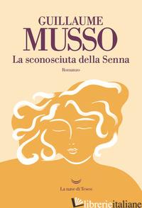 SCONOSCIUTA DELLA SENNA (LA) - MUSSO GUILLAUME