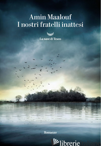 NOSTRI FRATELLI INATTESI (I) - MAALOUF AMIN