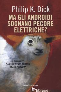 MA GLI ANDROIDI SOGNANO PECORE ELETTRICHE? - DICK PHILIP K.; PAGETTI C. (CUR.)