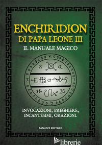 ENCHIRIDION DI PAPA LEONE III. IL MANUALE MAGICO. INVOCAZIONI, PREGHIERE, INCANT -