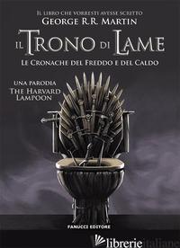TRONO DI LAME. LE CRONACHE DEL FREDDO E DEL CALDO (IL) - THE HARVARD LAMPOON