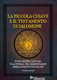 PICCOLA CHIAVE E IL TESTAMENTO DI SALOMONE. EVOCAZIONI, RITUALI E LA STORIA DEL  - ANONIMO