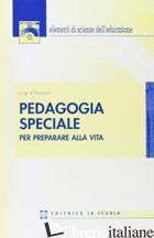PEDAGOGIA SPECIALE. PER PREPARARE ALLA VITA - D'ALONZO LUIGI