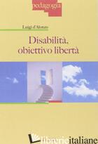 DISABILITA': OBIETTIVO LIBERTA' - D'ALONZO LUIGI