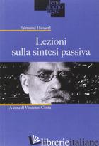 LEZIONI SULLA SINTESI PASSIVA - HUSSERL EDMUND; COSTA V. (CUR.)