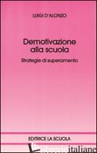 DEMOTIVAZIONE ALLA SCUOLA. STRATEGIE DI SUPERAMENTO - D'ALONZO LUIGI