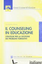 COUNSELING IN EDUCAZIONE. STRATEGIE PER LA GESTIONE DEI PROBLEMI FORMATIVI (IL) - AMENTA GIOMBATTISTA