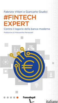 #FINTECH EXPERT. CONTRO IL LOGORIO DELLA BANCA MODERNA - GIUDICI GIANCARLO; VILLANI FABRIZIO