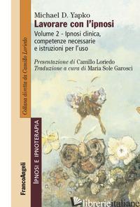 LAVORARE CON L'IPNOSI. VOL. 2: IPNOSI CLINICA, COMPETENZE NECESSARIE E ISTRUZION - YAPKO MICHAEL D.