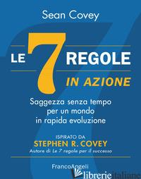 7 REGOLE IN AZIONE. SAGGEZZA SENZA TEMPO PER UN MONDO IN RAPIDA EVOLUZIONE (LE) - COVEY SEAN