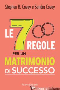 7 REGOLE PER UN MATRIMONIO DI SUCCESSO (LE) - COVEY STEPHEN R.; COVEY SANDRA