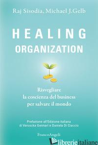 HEALING ORGANIZATION. RISVEGLIARE LA COSCIENZA DEL BUSINESS PER SALVARE IL MONDO - SISODIA RAJ; GELB MICHAEL J.