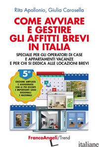 COME AVVIARE E GESTIRE GLI AFFITTI BREVI IN ITALIA. SPECIALE PER GLI OPERATORI D - APOLLONIO RITA; CAROSELLA GIULIA