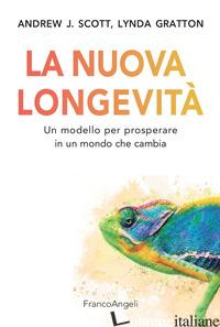 NUOVA LONGEVITA'. UN MODELLO PER PROSPERARE IN UN MONDO CHE CAMBIA (LA) - GRATTON LYNDA; SCOTT ANDREW J.