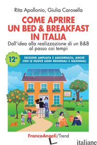COME APRIRE UN BED & BREAKFAST IN ITALIA. DALL'IDEA ALLA REALIZZAZIONE - APOLLONIO RITA; CAROSELLA GIULIA