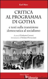 CRITICA AL PROGRAMMA DI GOTHA. E TESTI SULLA TRANSIZIONE DEMOCRATICA AL SOCIALIS - MARX KARL; CERRONI U. (CUR.)
