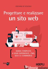 PROGETTARE E REALIZZARE UN SITO WEB. GUIDA COMPLETA A USER EXPERIENCE, CMS, SEO  - DE SCISCIOLO CRISTIANO