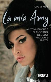 MIA AMY. AMY WINEHOUSE NEL RICORDO DEL SUO MIGLIORE AMICO (LA) - TYLER JAMES