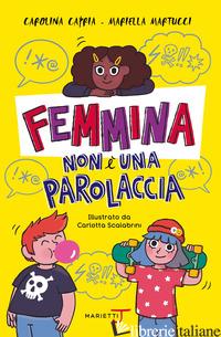 FEMMINA NON E' UNA PAROLACCIA - CAPRIA CAROLINA; MARTUCCI MARIELLA