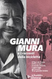 GIANNI MURA E I RACCONTI DELLA BICICLETTA - MURA GIANNI; SMORTO G. (CUR.)