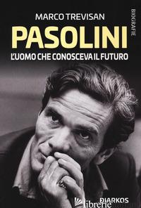 PASOLINI L'UOMO CHE CONOSCEVA IL FUTURO - TREVISAN MARCO