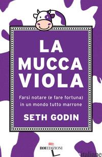 MUCCA VIOLA. FARSI NOTARE (E FARE FORTUNA) IN UN MONDO TUTTO MARRONE (LA) - GODIN SETH