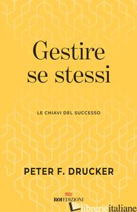 GESTIRE SE STESSI. LE CHIAVI DEL SUCCESSO - DRUCKER PETER F.
