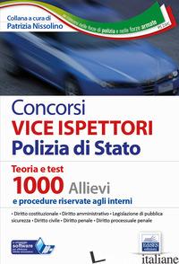 CONCORSI VICE ISPETTORI POLIZIA DI STATO. TEORIA E TEST 1000 ALLIEVI E PROCEDURE - NISSOLINO P. (CUR.)