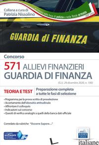CONCORSO 571 ALLIEVI FINANZIERI. MANUALE DI TEORIA E TEST. PREPARAZIONE COMPLETA - NISSOLINO P. (CUR.)