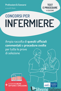 TEST E PROCEDURE DEI CONCORSI PER INFERMIERE. AMPIA RACCOLTA DI QUESITI UFFICIAL - ALVARO R. (CUR.)