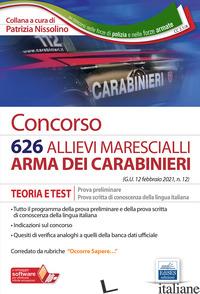 CONCORSO 626 ALLIEVI MARESCIALLI CARABINIERI. TEORIA E TEST PER LA PROVA PRELIMI - NISSOLINO P. (CUR.)