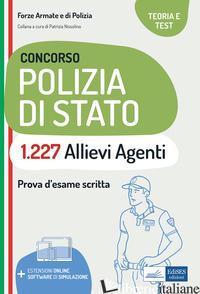 CONCORSO 1227 ALLIEVI AGENTI POLIZIA DI STATO. TEORIA E TEST PER LA PROVA D'ESAM - NISSOLINO P. (CUR.)