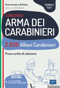 CONCORSO 2.938 ALLIEVI CARABINIERI. TEORIA E TEST PER LA PROVA SCRITTA DI SELEZI - NISSOLINO P. (CUR.)