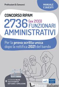 CONCORSO RIPAM 2736 FUNZIONARI AMMINISTRATIVI. PROVA SCRITTA UNICA 2021. TEORIA  - AA.VV.