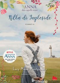 RILLA DI INGLESIDE. ANNA DAI CAPELLI ROSSI. VOL. 8 - MONTGOMERY LUCY MAUD