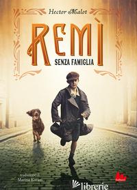 REMI. SENZA FAMIGLIA - MALOT HECTOR