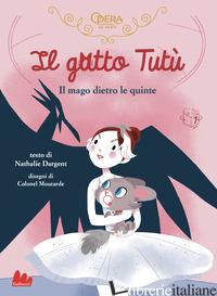 GATTO TUTU'. IL MAGO DIETRO LE QUINTE (IL) - DARGENT NATHALIE; MOUTARDE COLONEL