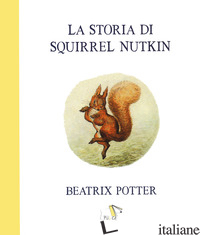 STORIA DI SQUIRREL NUTKIN. EDIZ. A COLORI (LA) - POTTER BEATRIX
