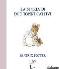STORIA DI DUE TOPINI CATTIVI. EDIZ. A COLORI (LA) - POTTER BEATRIX