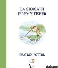 STORIA DI JEREMY FISHER. EDIZ. A COLORI (LA) - POTTER BEATRIX