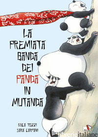PREMIATA BANDA DEI PANDA IN MUTANDA. EDIZ. A COLORI (LA) - TOZZI LUCA; CARPANI SARA