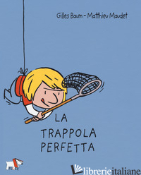 TRAPPOLA PERFETTA (LA) - BAUM GILLES; MAUDET MATTHIEU