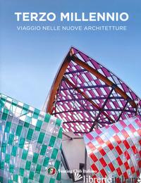 TERZO MILLENNIO. VIAGGIO NELLE NUOVE ARCHITETTURE. EDIZ. ILLUSTRATA - MAINOLI A. (CUR.)