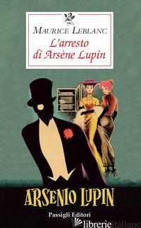 ARRESTO DI ARSENE LUPIN (L') - LEBLANC MAURICE