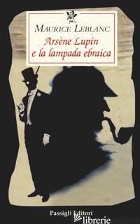 ARSENE LUPIN E LA LAMPADA EBRAICA - LEBLANC MAURICE