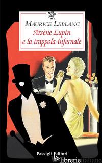 ARSENE LUPIN E LA TRAPPOLA INFERNALE - LEBLANC MAURICE