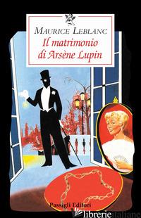 MATRIMONIO DI ARSENE LUPIN (IL) - LEBLANC MAURICE