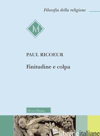 FINITUDINE E COLPA - RICOEUR PAUL; BERTOLETTI I. (CUR.)
